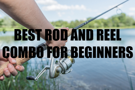 The best fishing rod and reel combo for beginners my top 4 for Best fishing pole for beginners